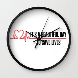 Its A Beautiful Day To Save Lives Wall Clock