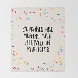 Cupcakes are Muffins that Believed in Miracles // Bright Throw Blanket