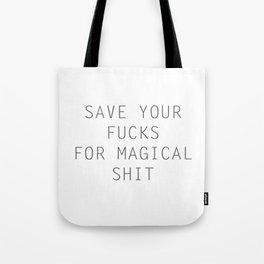 SAVE YOUR FUCKS FOR MAGICAL SHIT Tote Bag