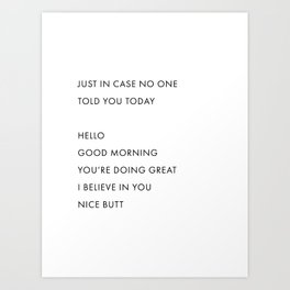 Just In Case No One Told You Today, Hello, Good Morning, You're Doing Great … Nice Butt Art Print
