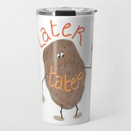 Later Tater Travel Mug