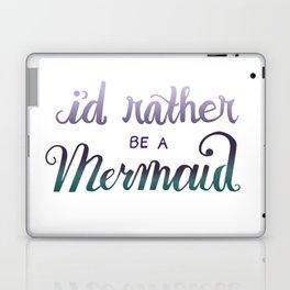 I'd Rather Be A Mermaid Laptop & iPad Skin