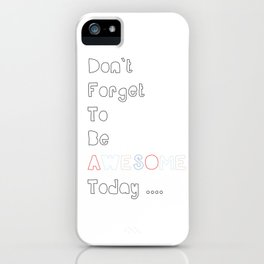 Don`t forget to be Awesome today, Quote, Modern, Home Decor iPhone Case