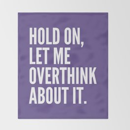 Hold On Let Me Overthink About It (Ultra Violet) Throw Blanket