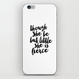 Though She Be But Little She Is Fierce black and white typography poster home decor bedroom wall art iPhone Skin