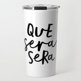 Que Sera Sera black and white typography wall art home decor life love quote hand lettered bedroom Travel Mug