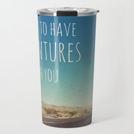I want to have adventures with you Travel Mug