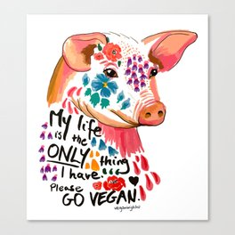 My life is the only thing I have. Go Vegan. Canvas Print