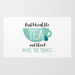First I Drink The Tea And Then I Make The Things Rug