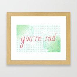 You're Rad Framed Art Print