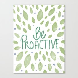 Be proactive motivational Watercolor reminder Canvas Print