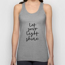 Let Your Light Shine black and white monochrome typography poster design home wall bedroom decor Unisex Tank Top