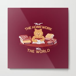 First the homework, then the world Metal Print