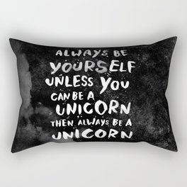 Always be yourself. Unless you can be a unicorn, then always be a unicorn. Rectangular Pillow