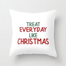 Treat everyday like Christmas! Throw Pillow