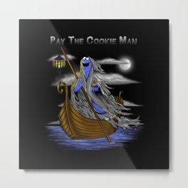 Pay the Cookie Man Metal Print