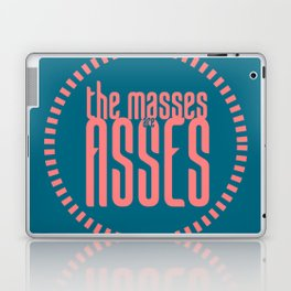 The Masses are Asses Laptop & iPad Skin
