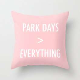 Park Days Over Everything Throw Pillow