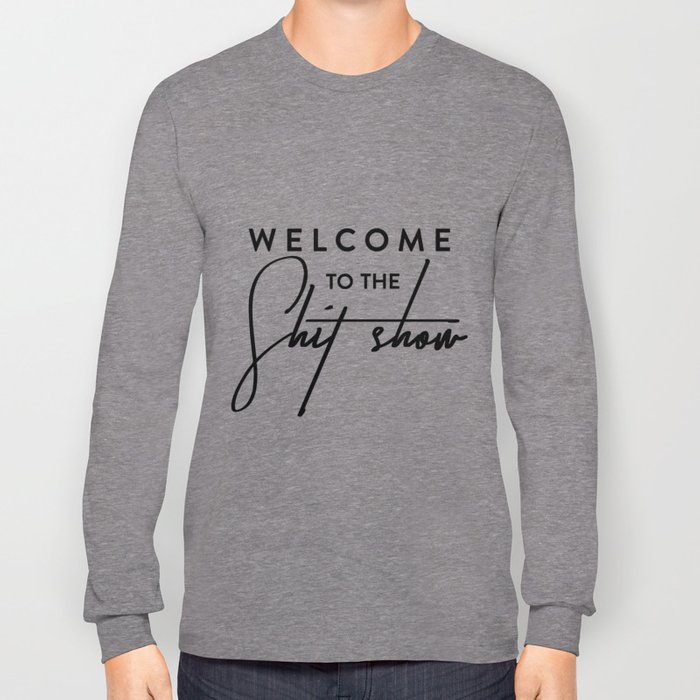 Welcome to the shit-show funny quote Long Sleeve T-shirt