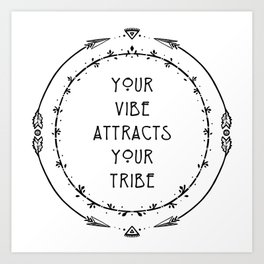 Your vibe attracts your tribe Art Print