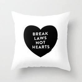 Break Laws Not Hearts Throw Pillow