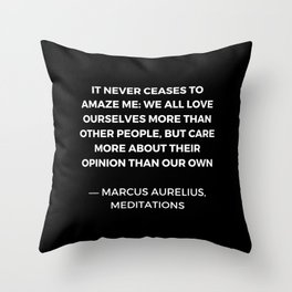 Stoic Wisdom Quotes - Marcus Aurelius Meditations - We all love ourselves more than other people but Throw Pillow