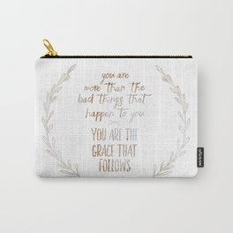 You are more than the bad things that happen to you. You are the grace that follows // Tara Carry-All Pouch