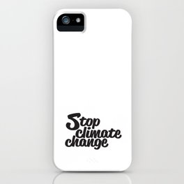 Stop Climate Change iPhone Case