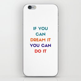 IF YOU CAN DREAM IT YOU CAN DO IT - MOTIVATIONAL QUOTE iPhone Skin