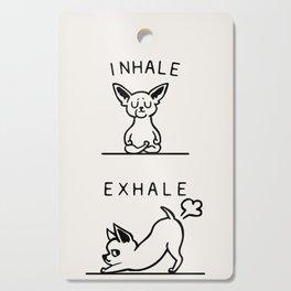 Inhale Exhale Chihuahua Cutting Board