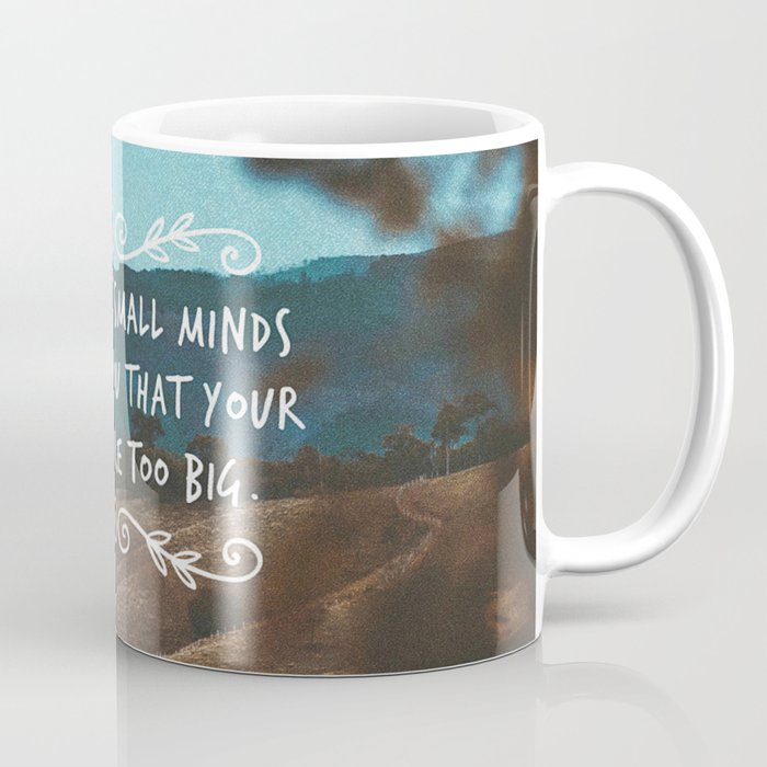 Never let small minds convince you that your dreams are too big. Coffee Mug