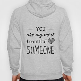You are my most beautiful someone Hoody
