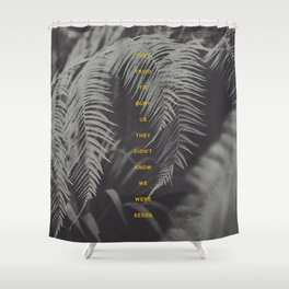 Bury Us Shower Curtain