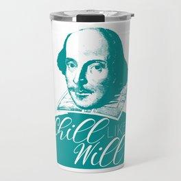 Chill like Will (Shakespeare) Travel Mug
