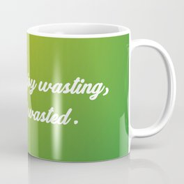 Time You Enjoy Wasting Coffee Mug