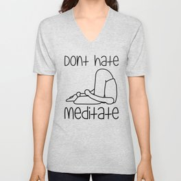 Don't Hate Meditate - Yoga - Workout. Fun & Original buddhism gift. Unisex V-Neck