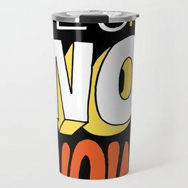 Yes. No. Wow! Travel Mug