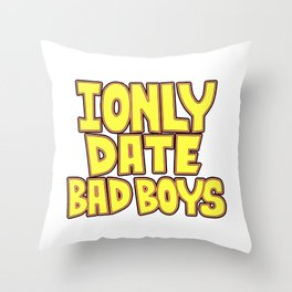 I only date bad boy - Lucy Throw Pillow