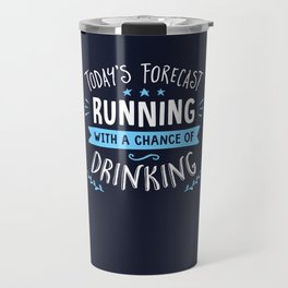 Todays Forecast Running With A Chance Of Drinking Travel Mug