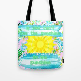 If You Can't See the Sunshine Be the Sunshine Tote Bag