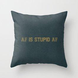 AF Is Stupid AF Throw Pillow