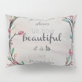 Autumn shows us how beautiful it is to let things go quote Pillow Sham