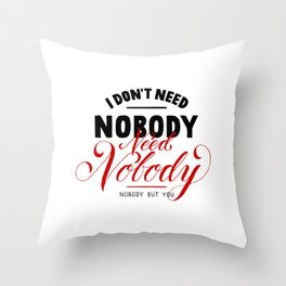 need nobody Throw Pillow