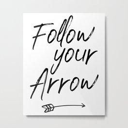Follow Your Arrow, Printable Art Print, Motivational Quote, Inspirational Quote, Arrow Print Metal Print