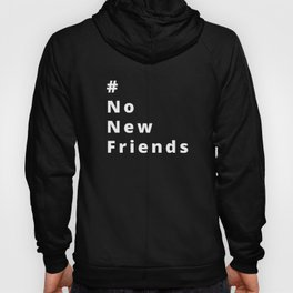 #NONewFriends Hoody