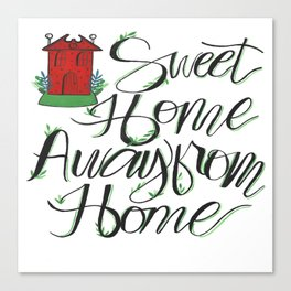 Sweet Home away from Home Canvas Print