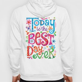 Today is the best day ever Hoody