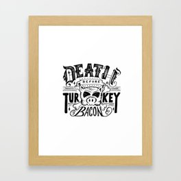 Death Before Turkey Bacon Framed Art Print