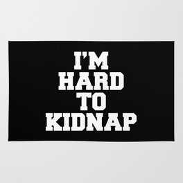 I'm Hard To Kidnap Funny Quote Rug