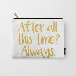 After all this time? Always. - Severus Snape Carry-All Pouch